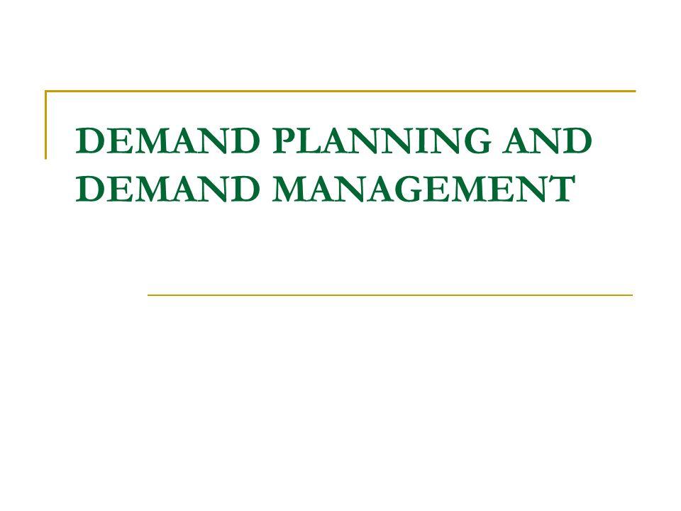DEMAND PLANNING AND DEMAND MANAGEMENT