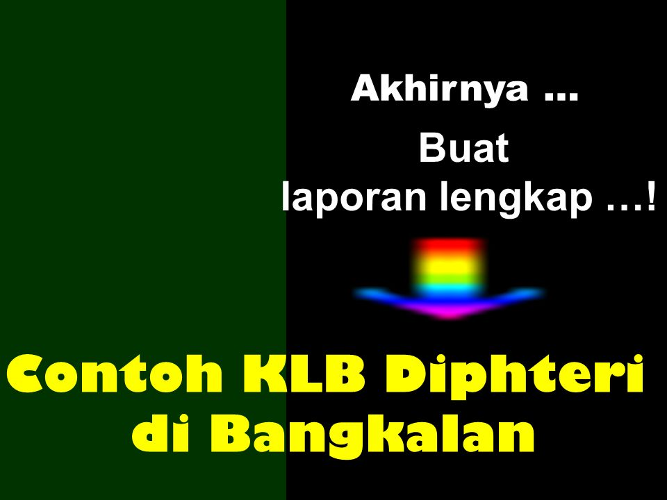 Akhirnya … Buat laporan lengkap …! Contoh KLB Diphteri di Bangkalan