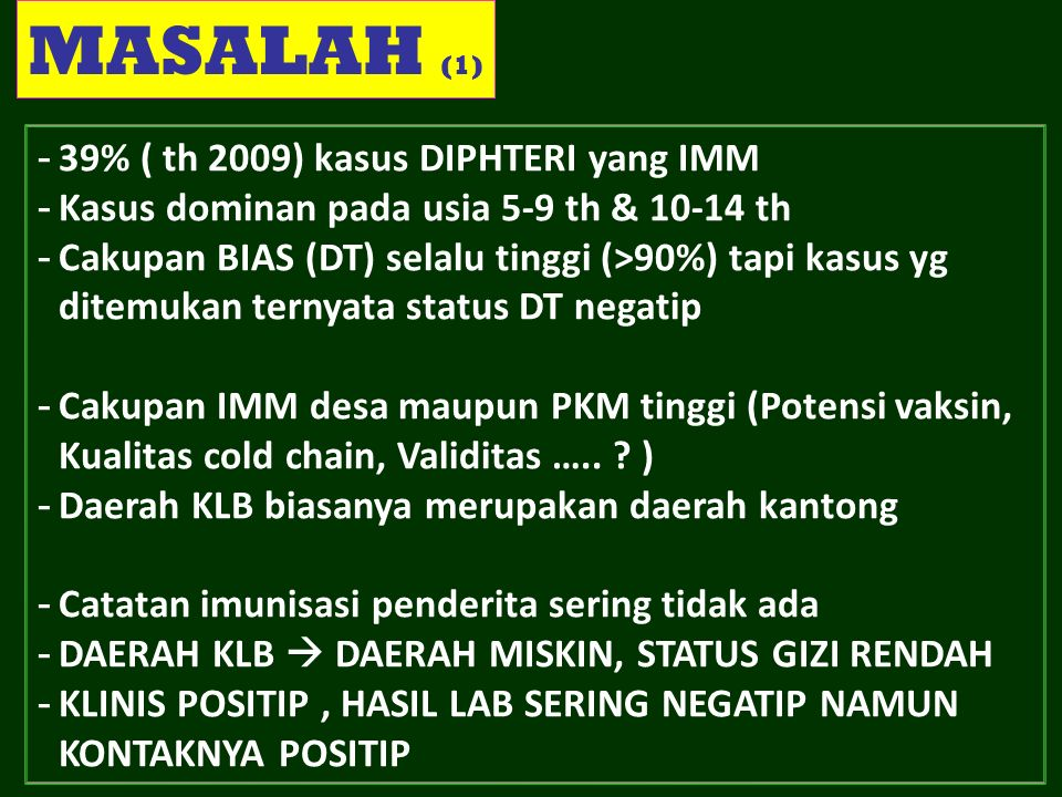 MASALAH (1) 39% ( th 2009) kasus DIPHTERI yang IMM