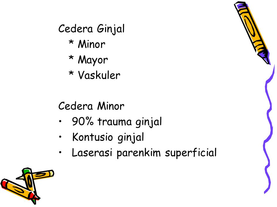 Cedera Ginjal * Minor. * Mayor. * Vaskuler. Cedera Minor.