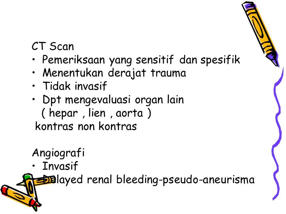 CT Scan Pemeriksaan yang sensitif dan spesifik. Menentukan derajat trauma. Tidak invasif. Dpt mengevaluasi organ lain.