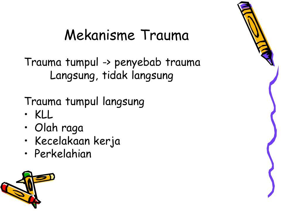 Mekanisme Trauma Trauma tumpul -> penyebab trauma
