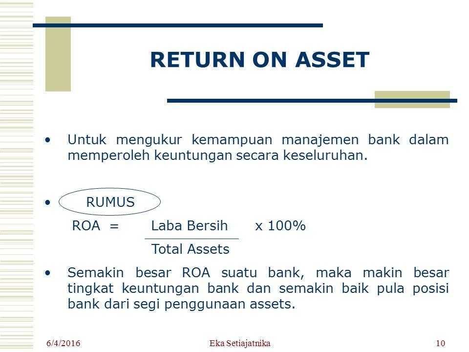 RETURN ON ASSET Untuk mengukur kemampuan manajemen bank dalam memperoleh keuntungan secara keseluruhan.