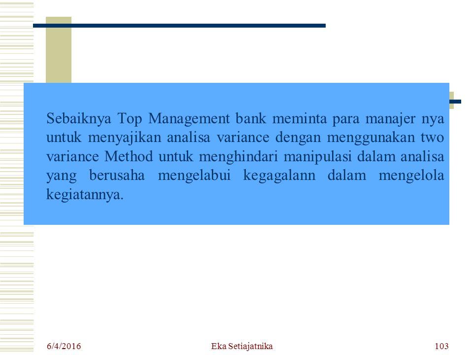Sebaiknya Top Management bank meminta para manajer nya untuk menyajikan analisa variance dengan menggunakan two variance Method untuk menghindari manipulasi dalam analisa yang berusaha mengelabui kegagalann dalam mengelola kegiatannya.