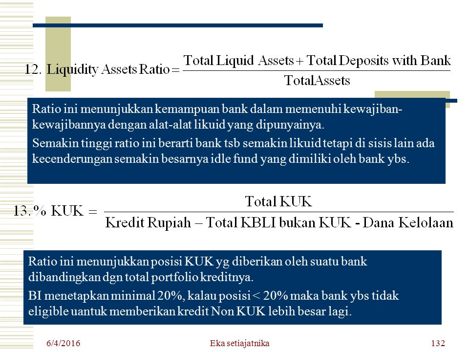 Ratio ini menunjukkan kemampuan bank dalam memenuhi kewajiban-kewajibannya dengan alat-alat likuid yang dipunyainya.