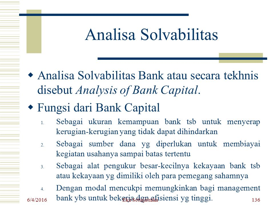 Analisa Solvabilitas Analisa Solvabilitas Bank atau secara tekhnis disebut Analysis of Bank Capital.
