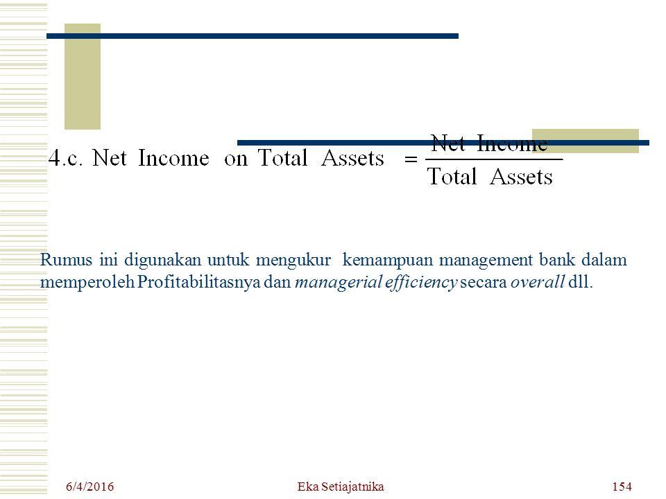 Rumus ini digunakan untuk mengukur kemampuan management bank dalam memperoleh Profitabilitasnya dan managerial efficiency secara overall dll.