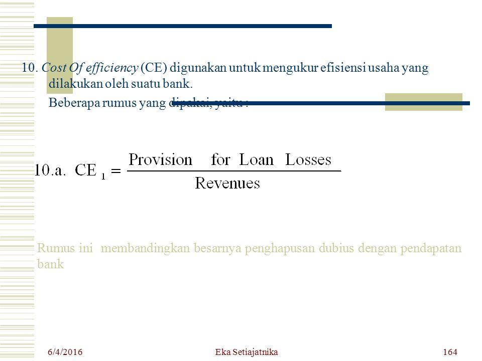 10. Cost Of efficiency (CE) digunakan untuk mengukur efisiensi usaha yang dilakukan oleh suatu bank. Beberapa rumus yang dipakai, yaitu :