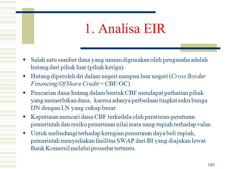 1. Analisa EIR Salah satu sumber dana yang umum digunakan oleh pengusaha adalah hutang dari pihak luar (pihak ketiga).