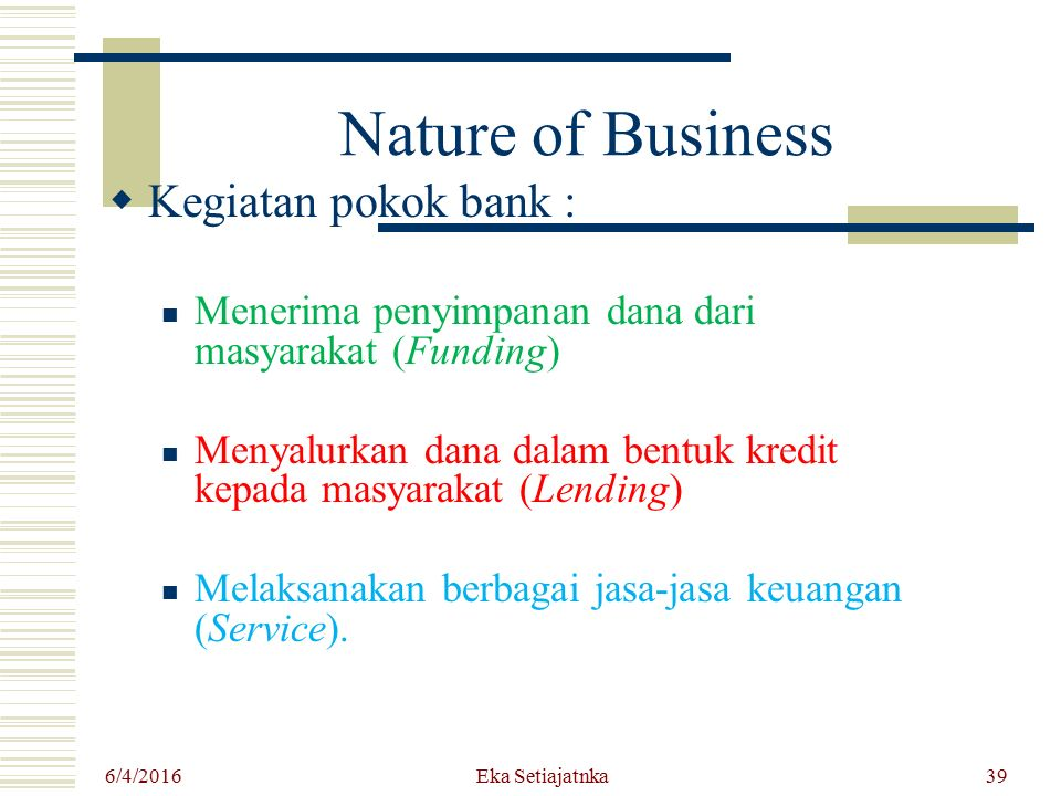 Nature of Business Kegiatan pokok bank :