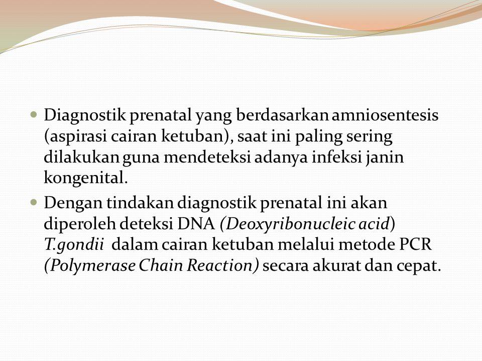 Diagnostik prenatal yang berdasarkan amniosentesis (aspirasi cairan ketuban), saat ini paling sering dilakukan guna mendeteksi adanya infeksi janin kongenital.
