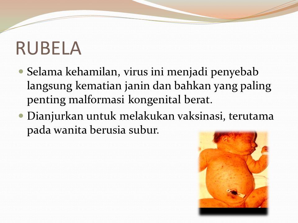 RUBELA Selama kehamilan, virus ini menjadi penyebab langsung kematian janin dan bahkan yang paling penting malformasi kongenital berat.