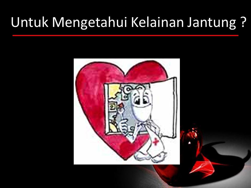 Untuk Mengetahui Kelainan Jantung