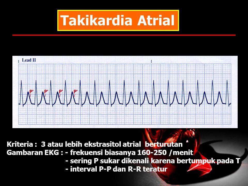 Takikardia Atrial Kriteria : 3 atau lebih ekstrasitol atrial berturutan. Gambaran EKG : - frekuensi biasanya 160-250 /menit.