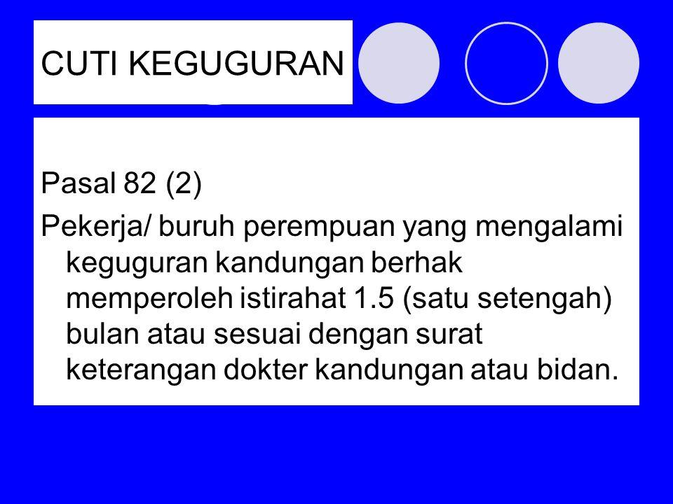 CUTI KEGUGURAN Pasal 82 (2)
