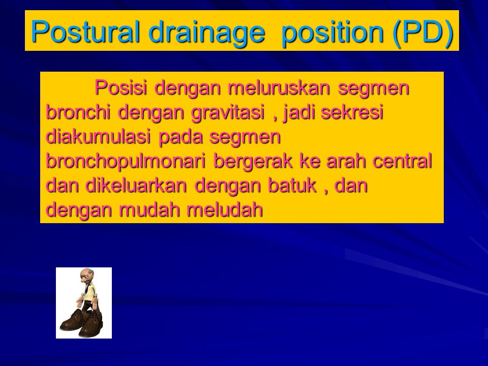 Postural drainage position (PD)