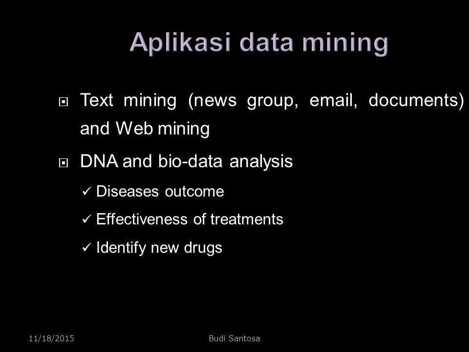 Aplikasi data mining Text mining (news group, email, documents) and Web mining. DNA and bio-data analysis.