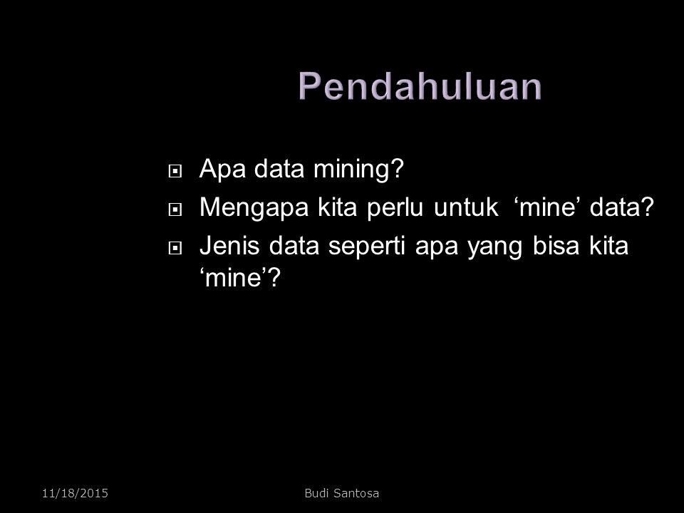 Pendahuluan Apa data mining Mengapa kita perlu untuk 'mine' data