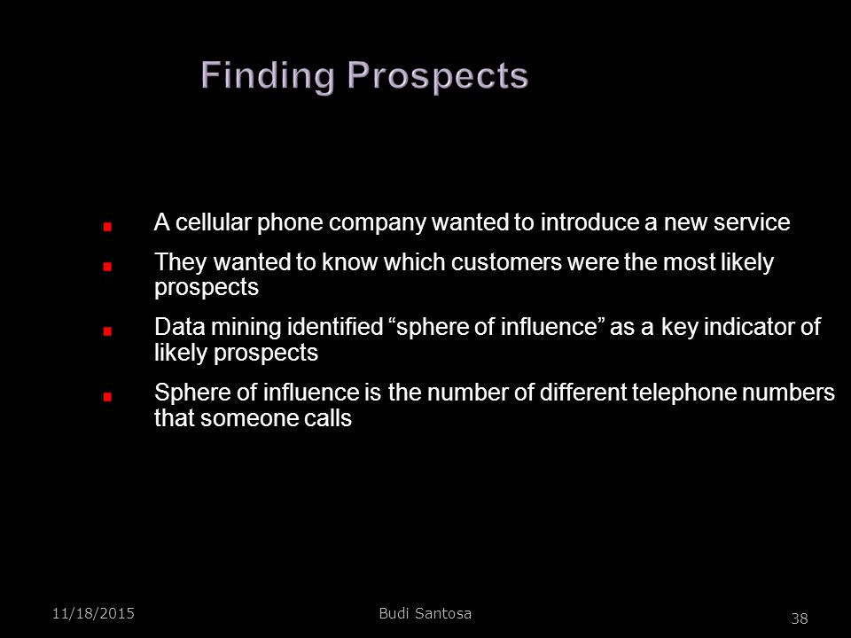 Finding Prospects A cellular phone company wanted to introduce a new service. They wanted to know which customers were the most likely prospects.