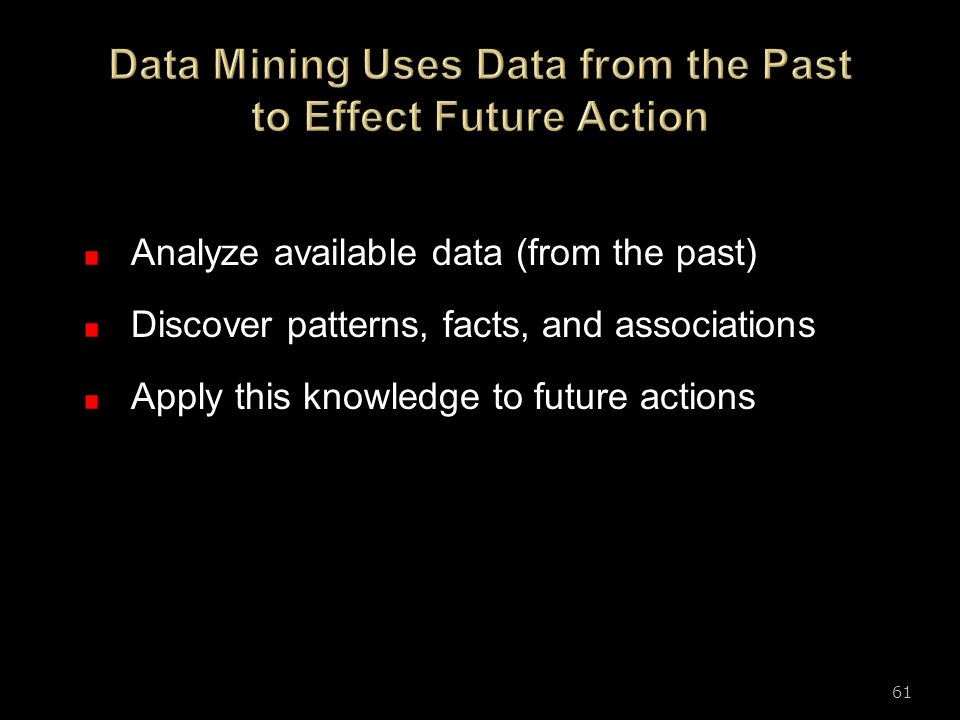 Data Mining Uses Data from the Past to Effect Future Action