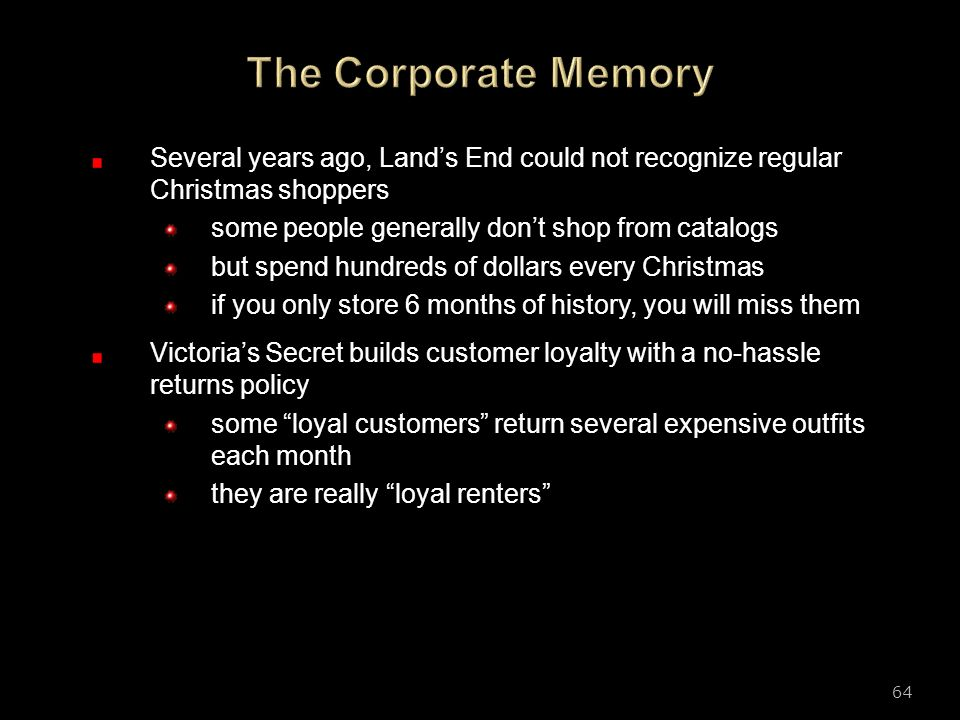The Corporate Memory Several years ago, Land's End could not recognize regular Christmas shoppers. some people generally don't shop from catalogs.