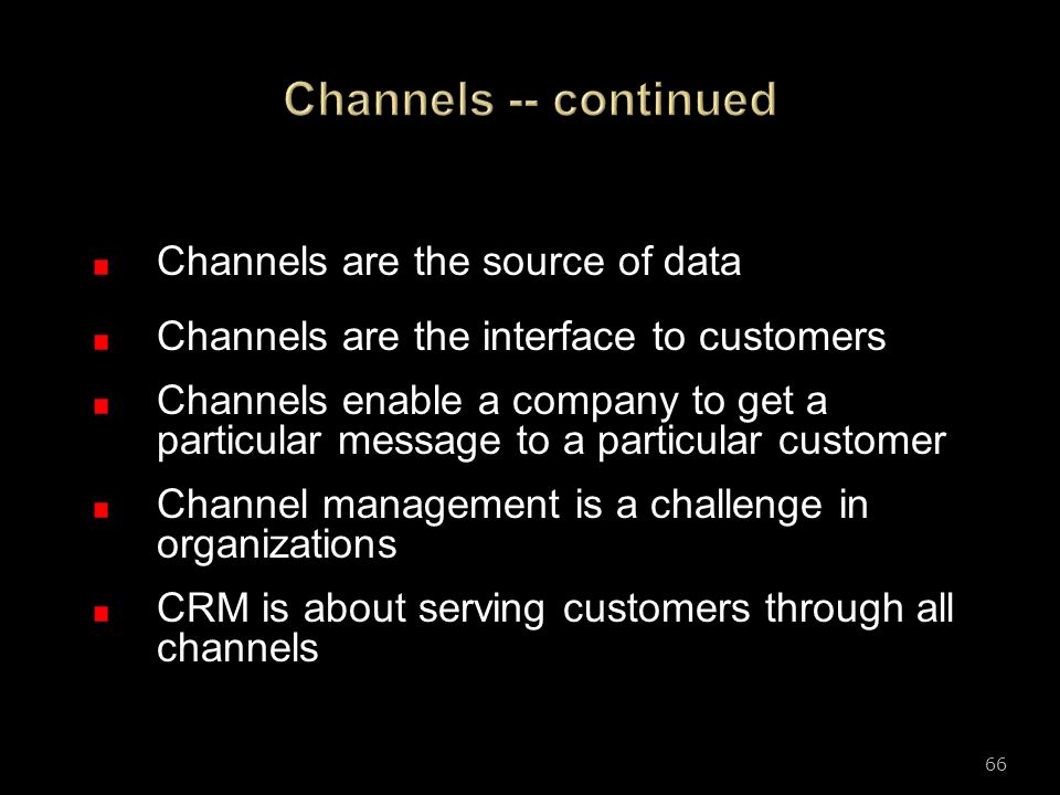 Channels -- continued Channels are the source of data