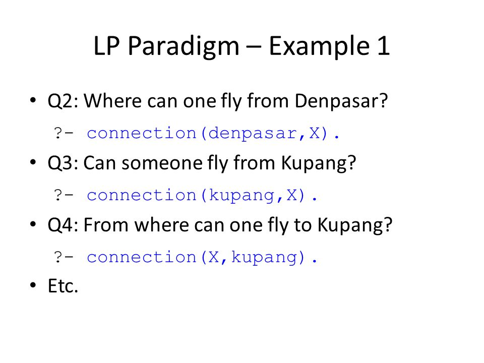LP Paradigm – Example 1 Q2: Where can one fly from Denpasar