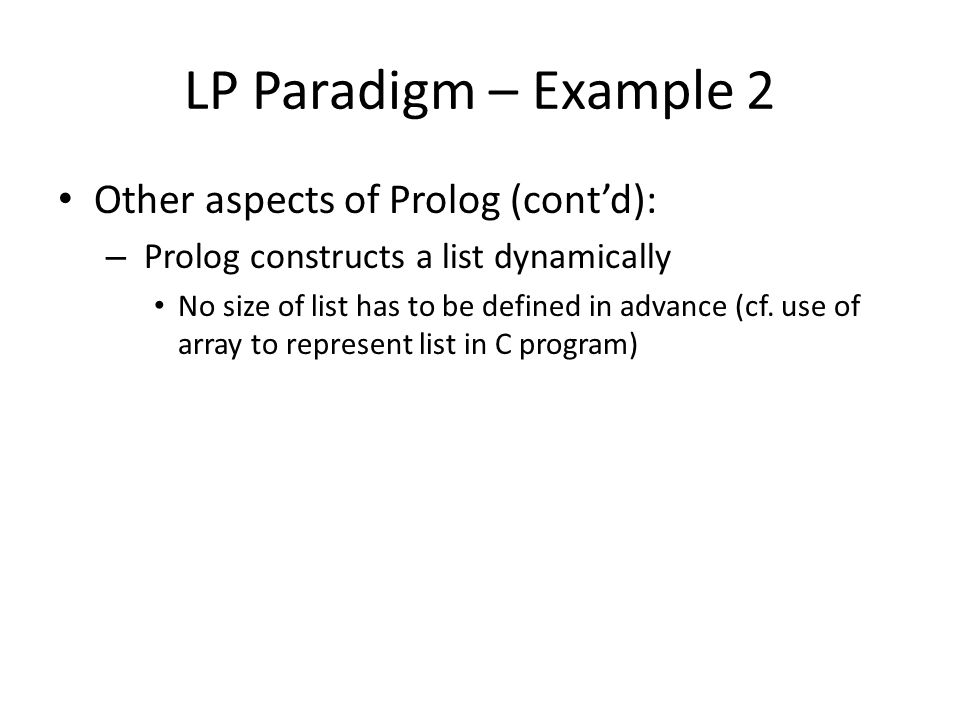 LP Paradigm – Example 2 Other aspects of Prolog (cont'd):
