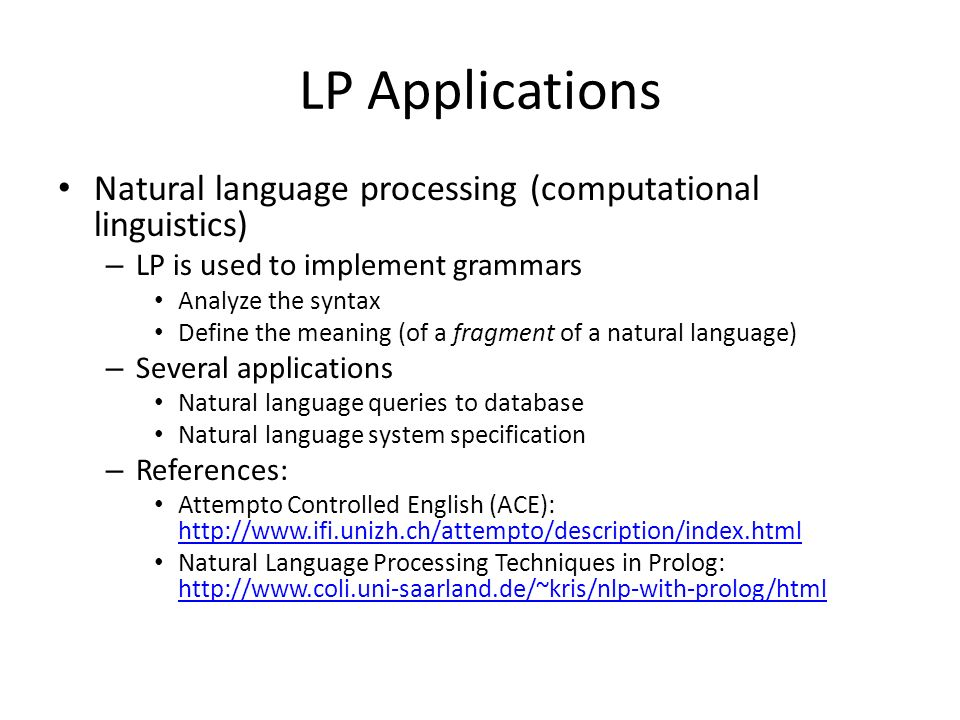 LP Applications Natural language processing (computational linguistics) LP is used to implement grammars.