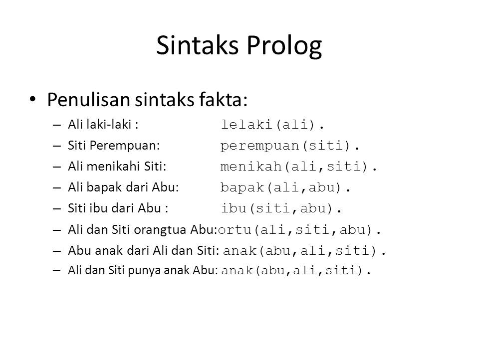 Sintaks Prolog Penulisan sintaks fakta: Ali laki-laki : lelaki(ali).