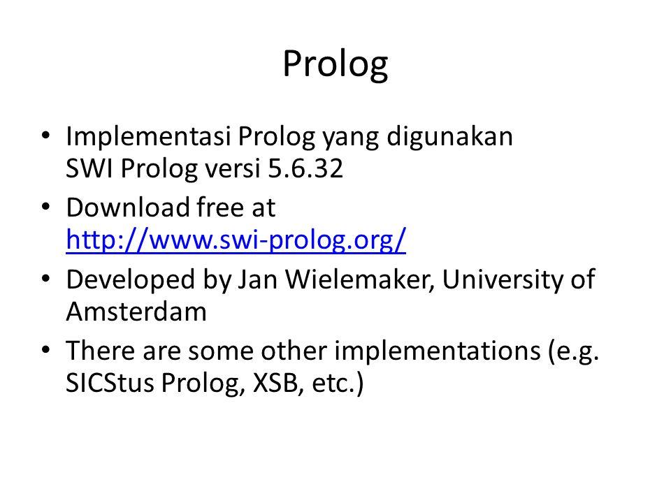 Prolog Implementasi Prolog yang digunakan SWI Prolog versi 5.6.32