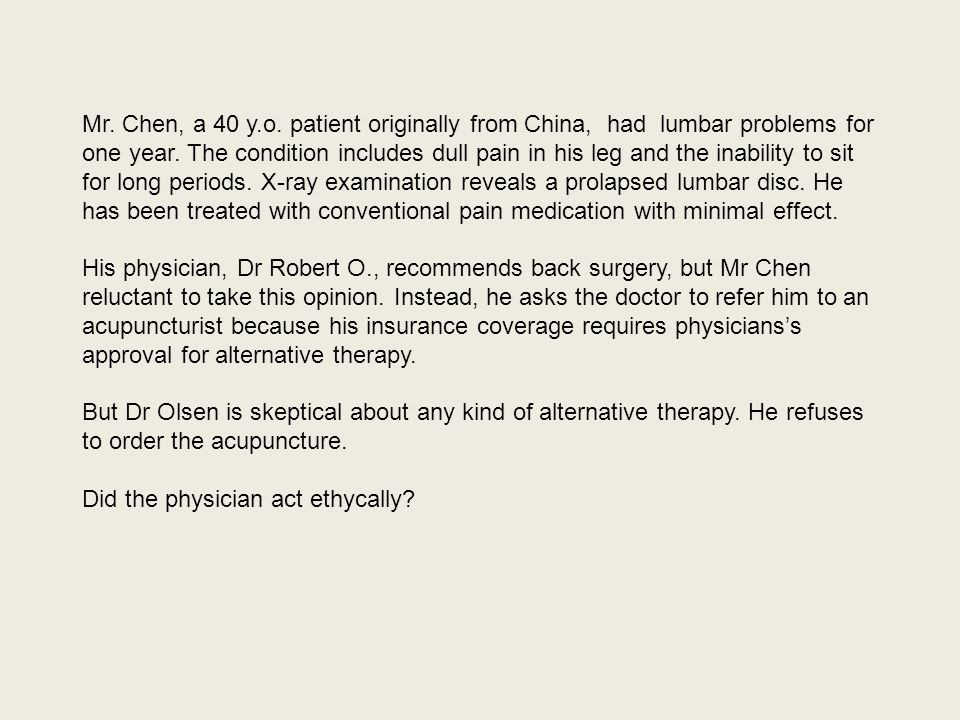 Mr. Chen, a 40 y.o. patient originally from China, had lumbar problems for one year. The condition includes dull pain in his leg and the inability to sit for long periods. X-ray examination reveals a prolapsed lumbar disc. He has been treated with conventional pain medication with minimal effect.