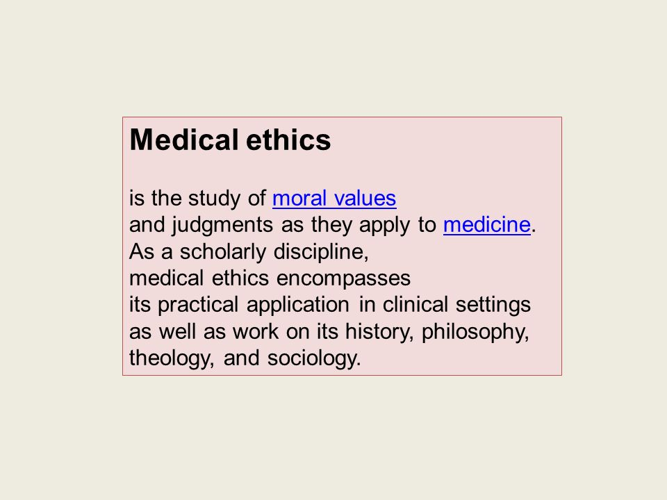 Medical ethics is the study of moral values