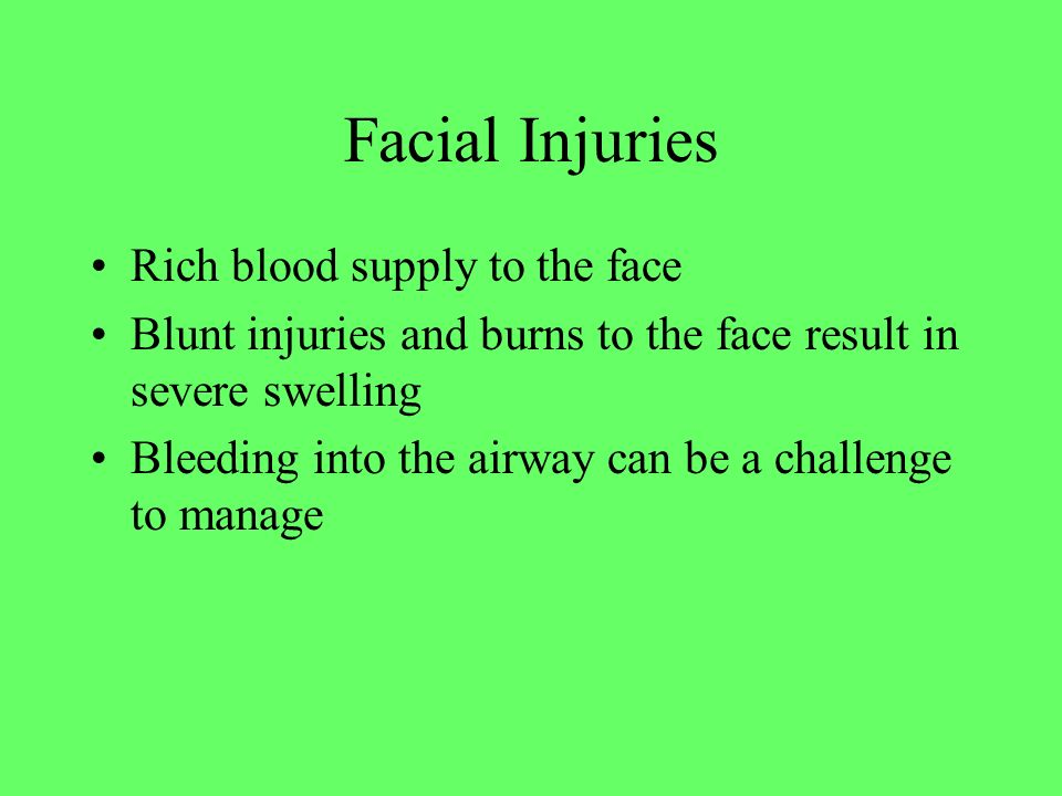 Facial Injuries Rich blood supply to the face