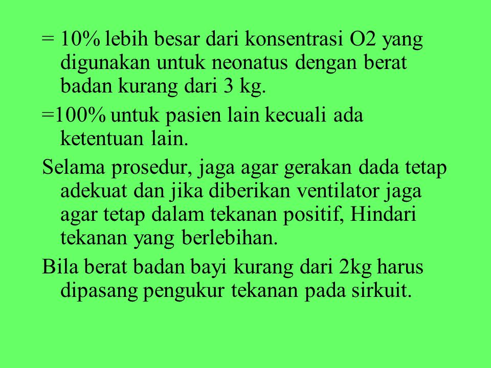 = 10% lebih besar dari konsentrasi O2 yang digunakan untuk neonatus dengan berat badan kurang dari 3 kg.