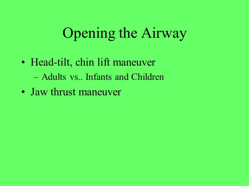 Opening the Airway Head-tilt, chin lift maneuver Jaw thrust maneuver