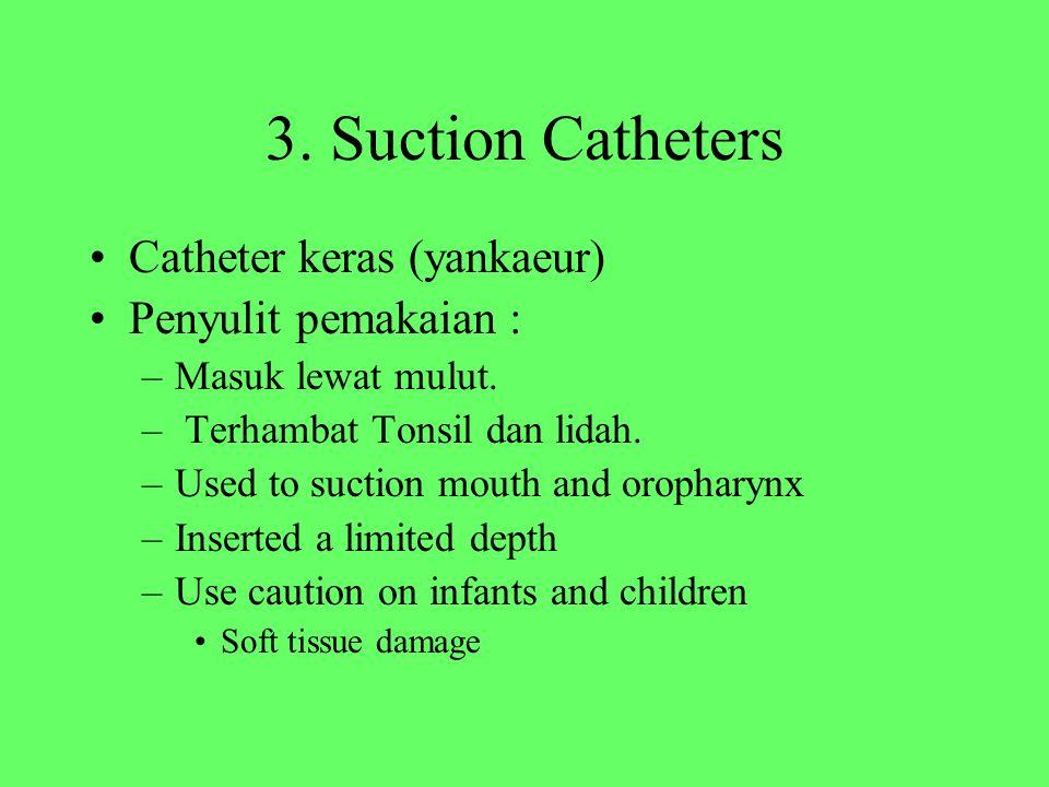 3. Suction Catheters Catheter keras (yankaeur) Penyulit pemakaian :