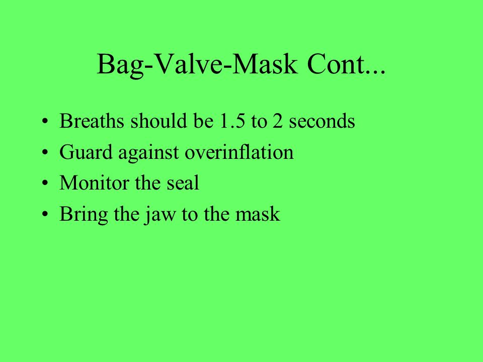 Bag-Valve-Mask Cont... Breaths should be 1.5 to 2 seconds
