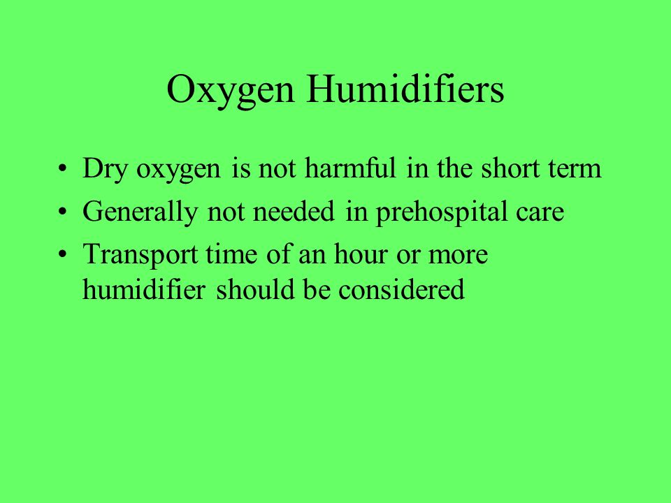 Oxygen Humidifiers Dry oxygen is not harmful in the short term
