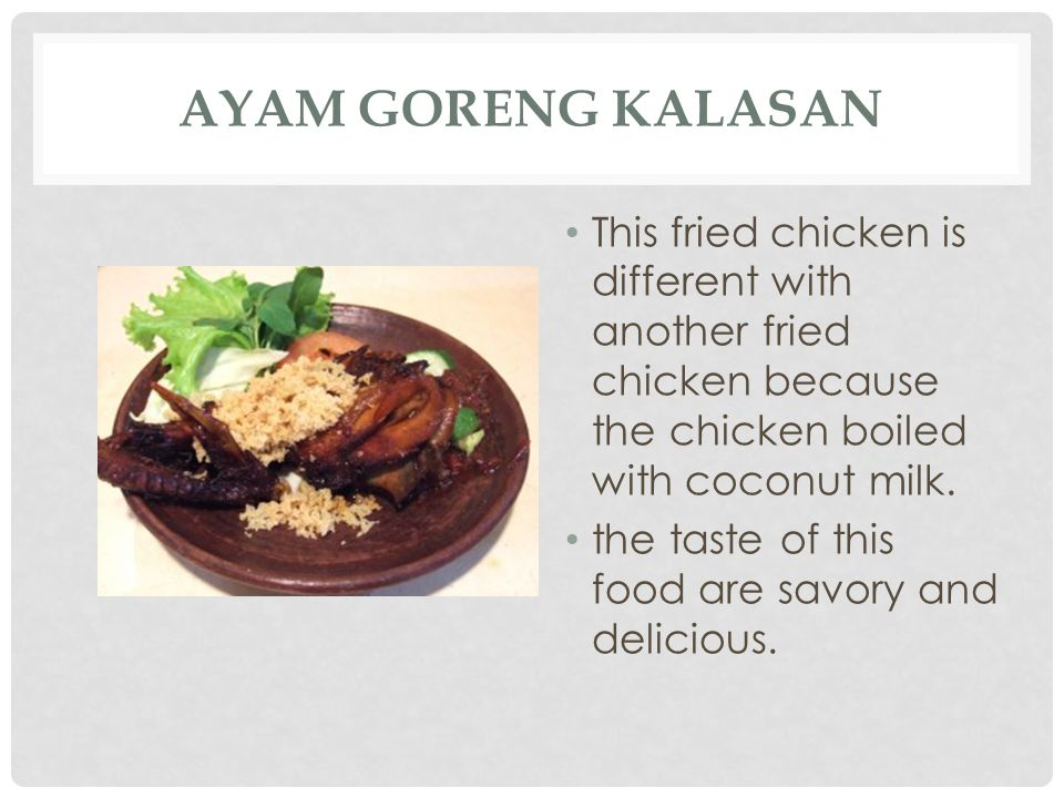 Ayam goreng Kalasan This fried chicken is different with another fried chicken because the chicken boiled with coconut milk.