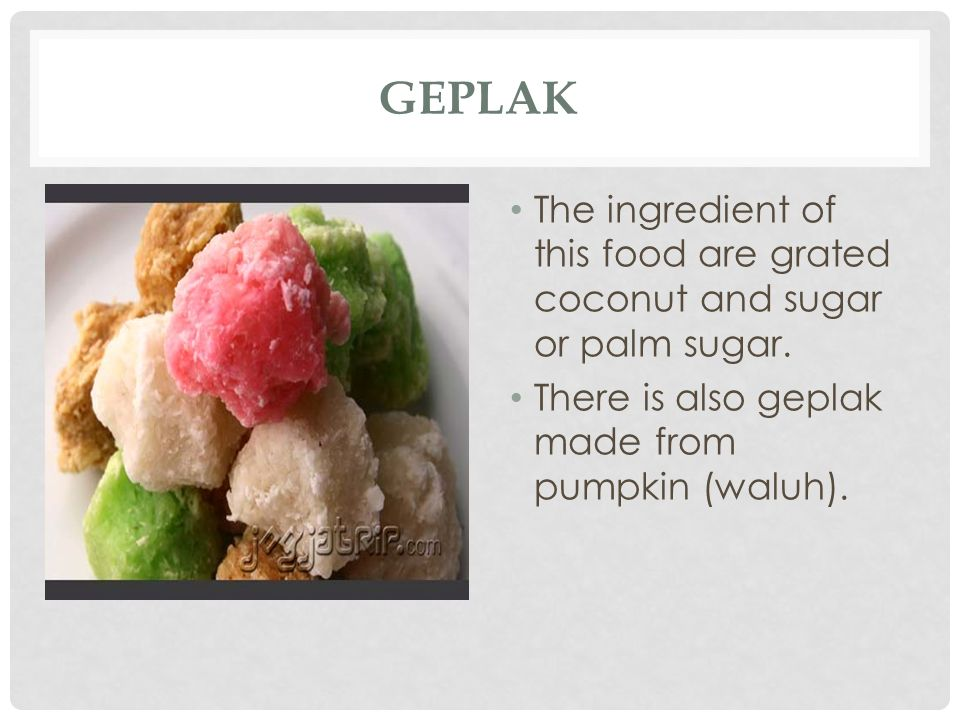 Geplak The ingredient of this food are grated coconut and sugar or palm sugar.