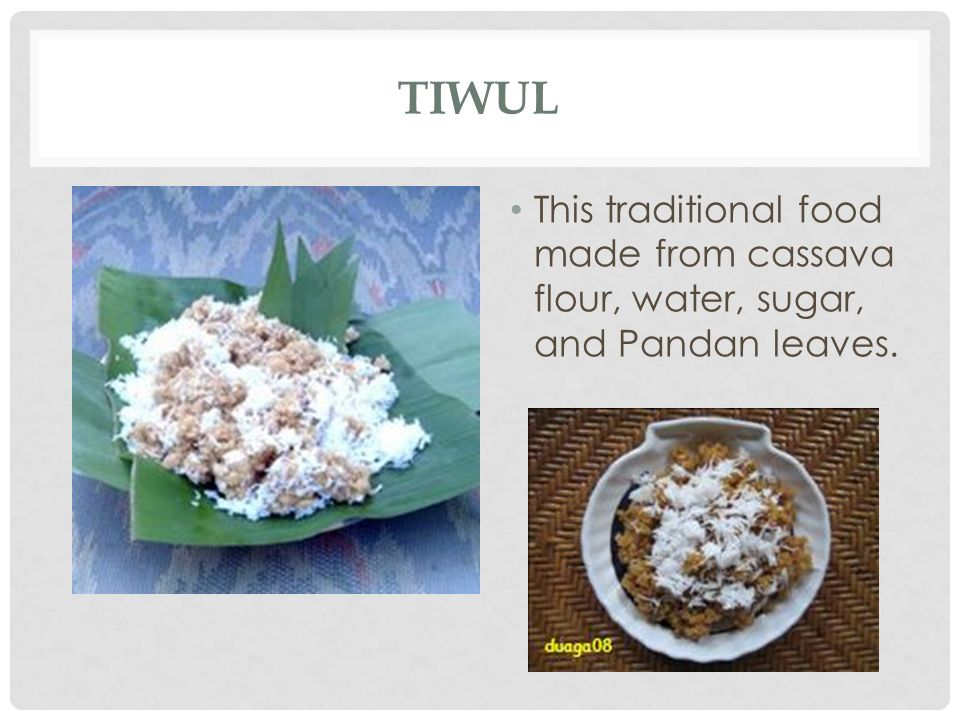 Tiwul This traditional food made from cassava flour, water, sugar, and Pandan leaves.