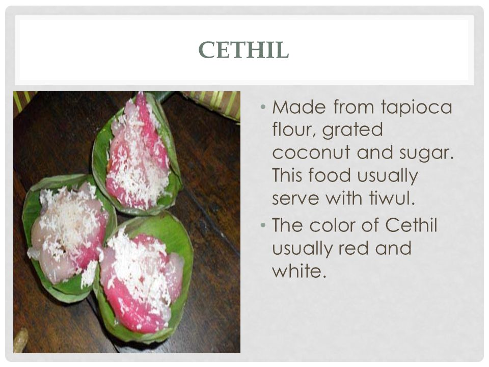 Cethil Made from tapioca flour, grated coconut and sugar.
