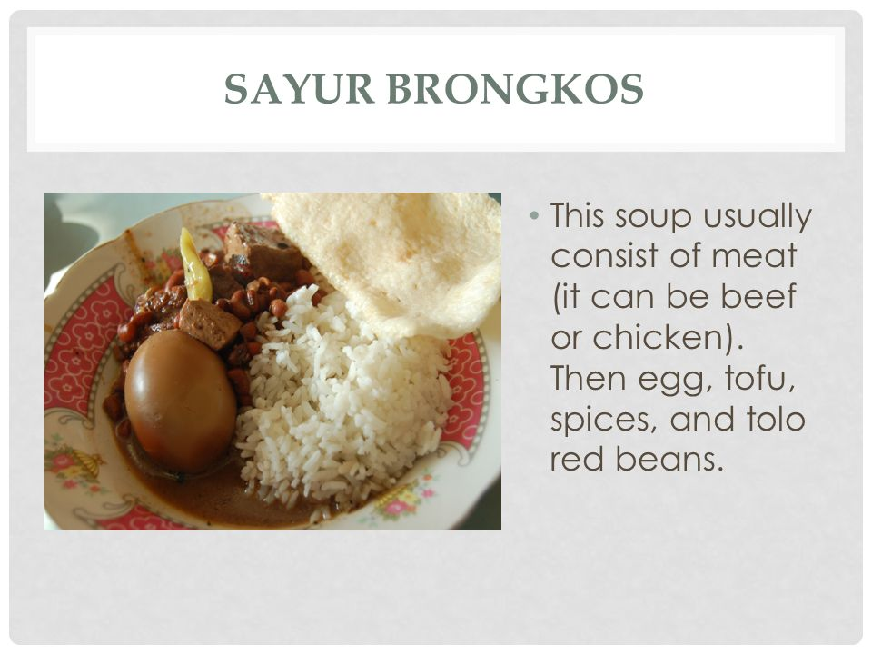 Sayur Brongkos This soup usually consist of meat (it can be beef or chicken).