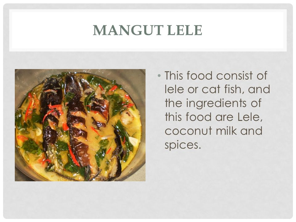 Mangut Lele This food consist of lele or cat fish, and the ingredients of this food are Lele, coconut milk and spices.