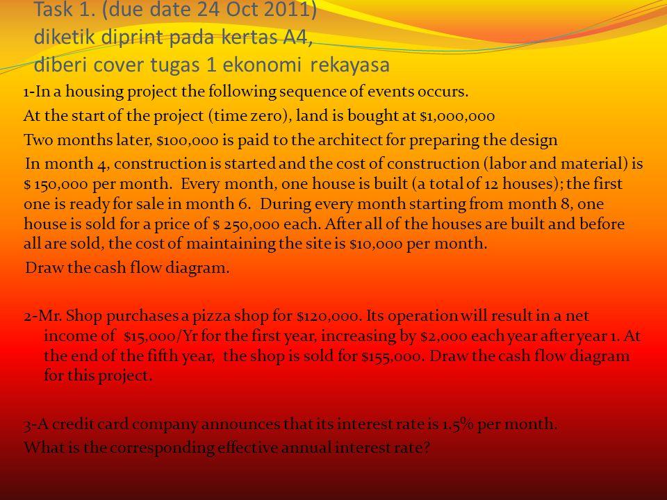 Task 1. (due date 24 Oct 2011) diketik diprint pada kertas A4, diberi cover tugas 1 ekonomi rekayasa