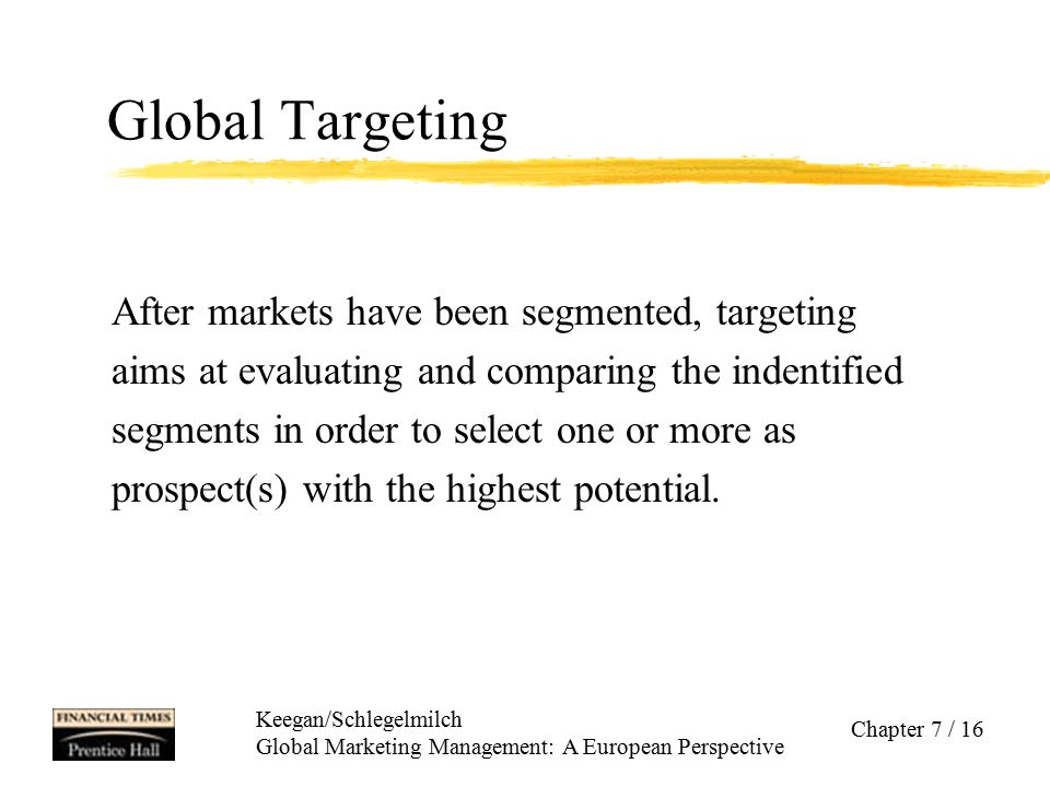 Global Targeting After markets have been segmented, targeting
