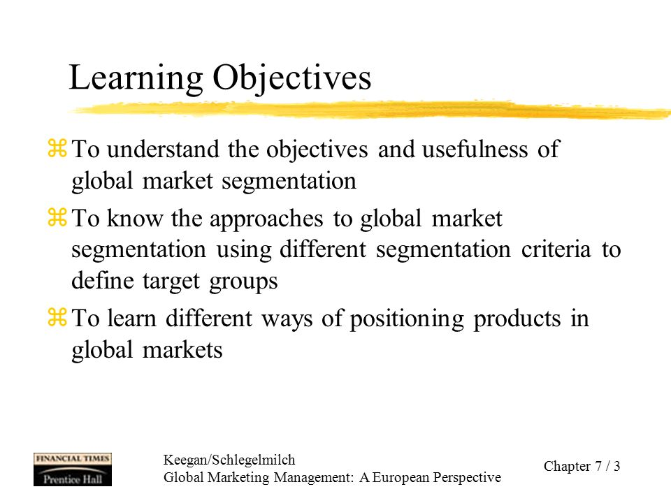 Learning Objectives To understand the objectives and usefulness of global market segmentation.
