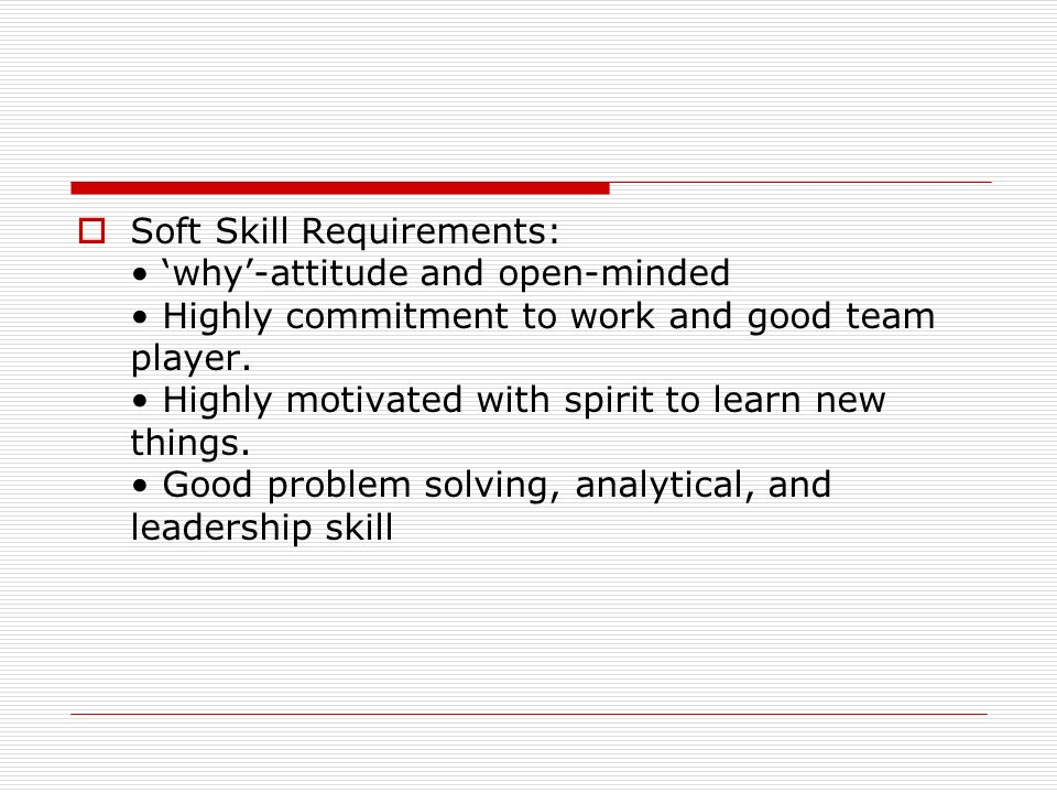 Soft Skill Requirements: • 'why'-attitude and open-minded • Highly commitment to work and good team player.