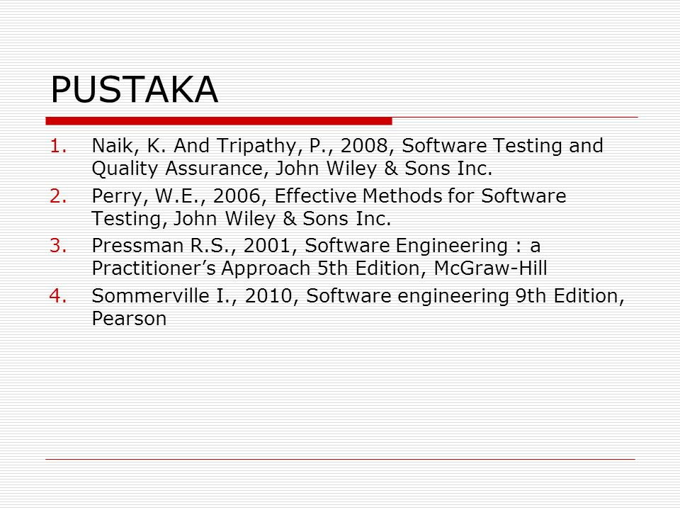 PUSTAKA Naik, K. And Tripathy, P., 2008, Software Testing and Quality Assurance, John Wiley & Sons Inc.